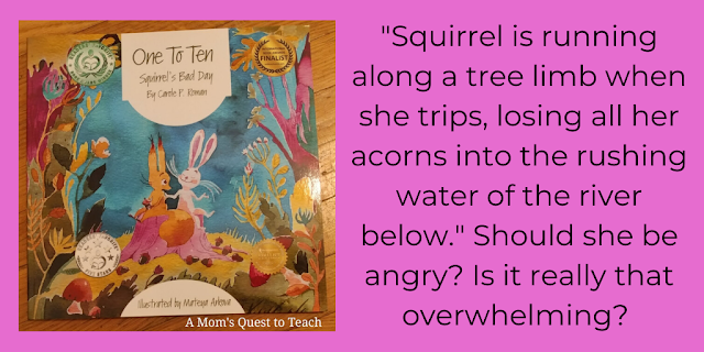 """Book cover of One to Ten Squirrel's Bad Day; """"Squirrel is running along a tree limb when she trips, losing all her acorns into the rushing water of the river below."""" Should she be angry. Is it really that overwhelming?"""