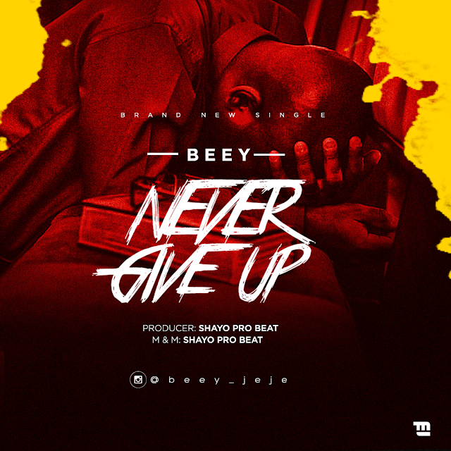 Afrobeat Sensation Beey Jeje Releases New Single - Never Give Up.