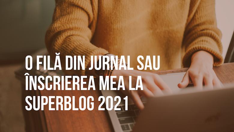 O filă din jurnal sau înscrierea mea la SuperBlog 2021