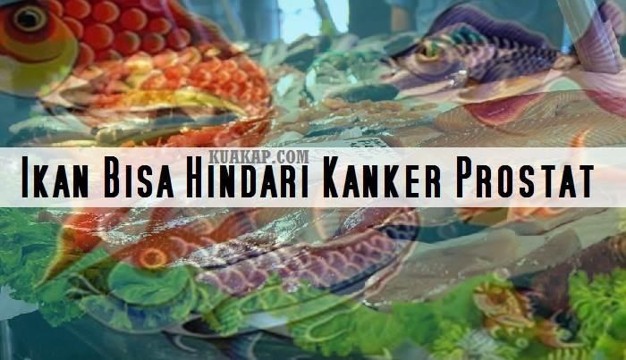 Ternyata Ikan Berlemak Bisa Hindari Anda Dari Penyakit Kanker Prostat
