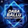DABA BALLU (REMIX) - DJ RAJ RD X DJ MAHAVIR