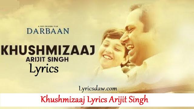 Khushmizaaj Lyrics Arijit Singh & Amartya Bobo Rahut | Darbaan