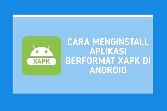 Cara Menginstall Aplikasi Berformat XAPK di Android