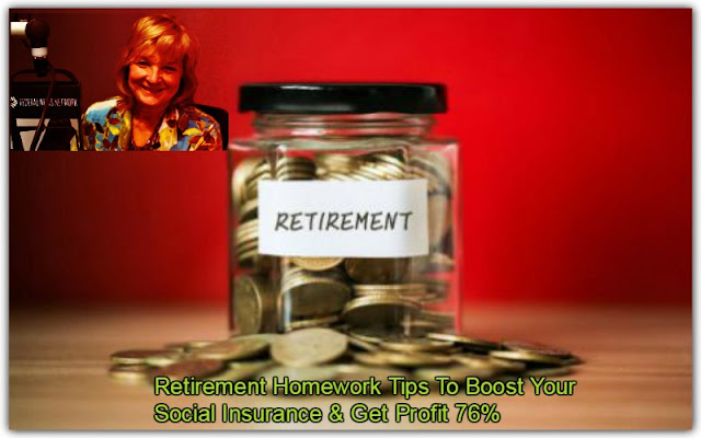 Retirement Homework Tips To Boost Your Social Insurance & Get Profit 76%