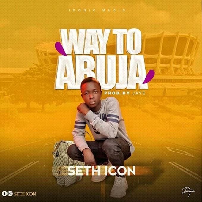 [Music] Seth Icon - Way to Abuja (prod. Jaye) #Arewapublisize