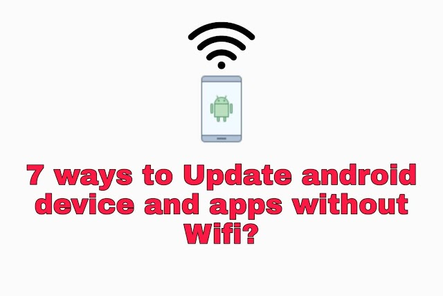 7 Ways to update Android phone & its apps without wifi !!!