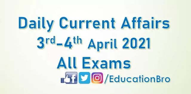 Daily Current Affairs 3rd-4th April 2021 For All Government Examinations