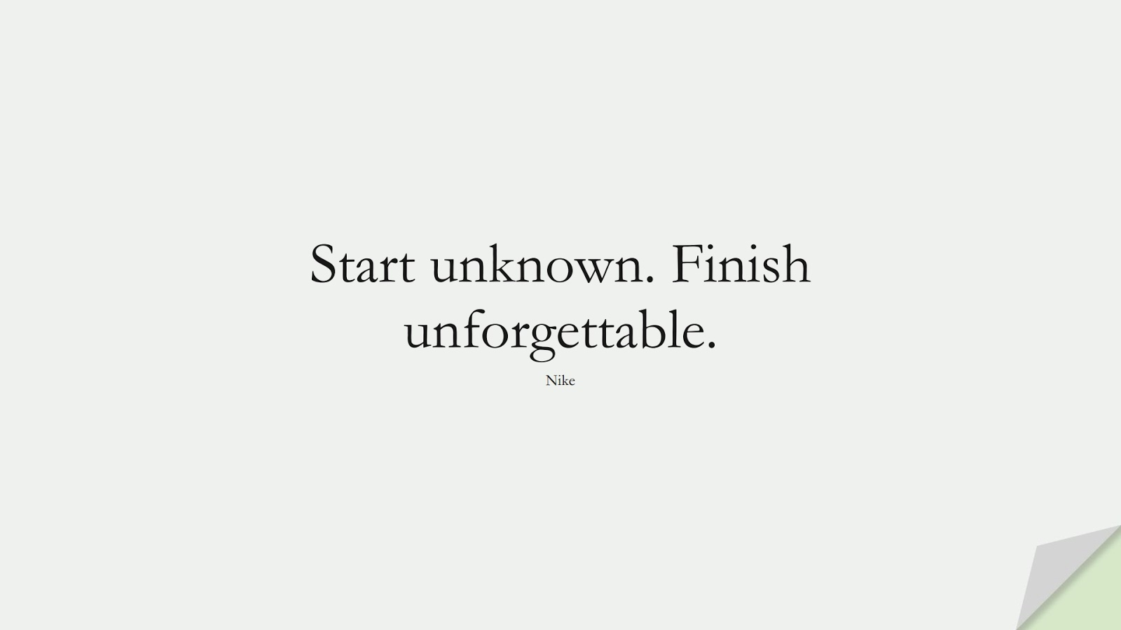 Start unknown. Finish unforgettable. (Nike);  #HardWorkQuotes