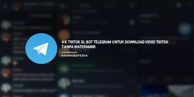 Cara Menggunakan Bot HK TikTok DL Telegram