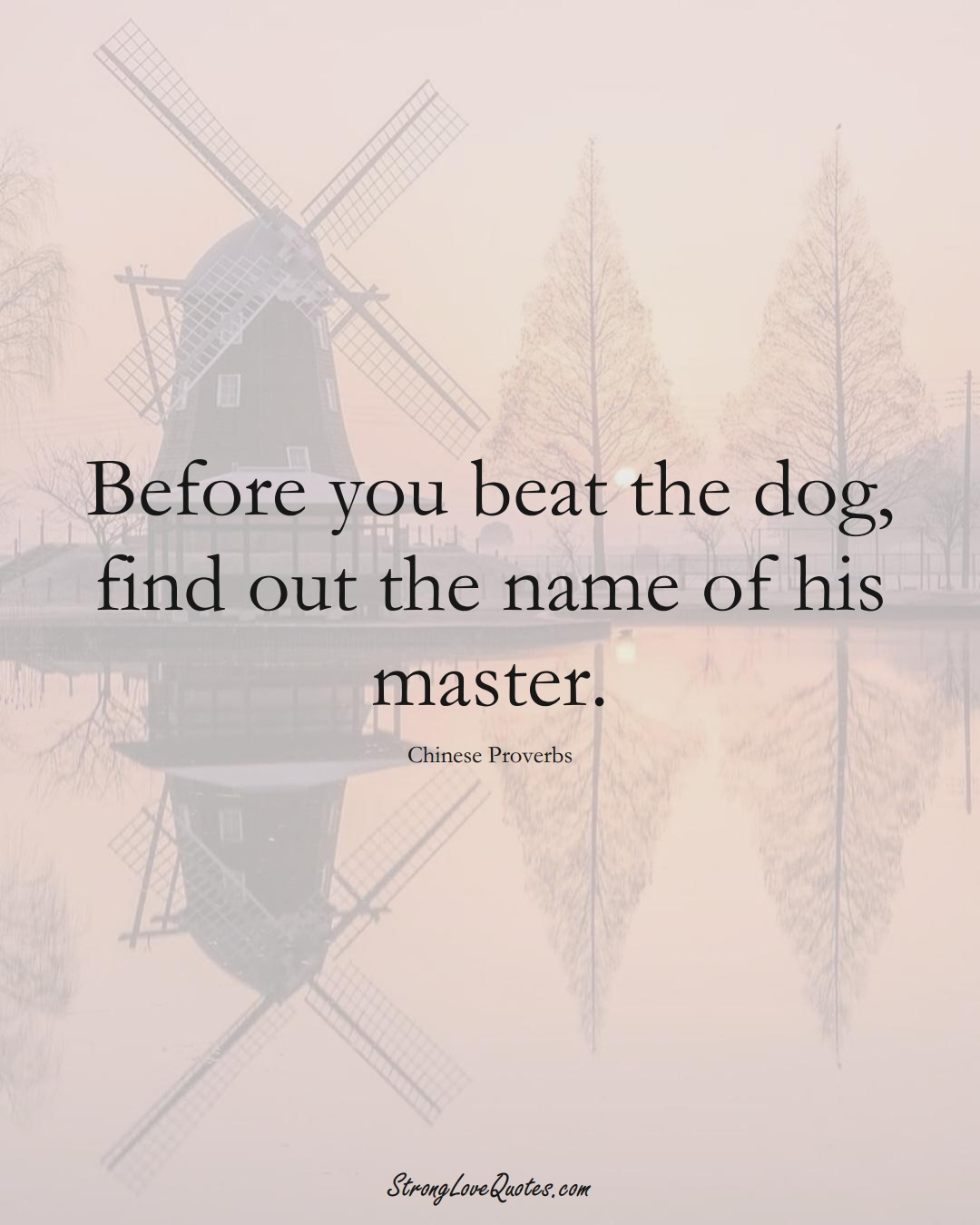 Before you beat the dog, find out the name of his master. (Chinese Sayings);  #AsianSayings