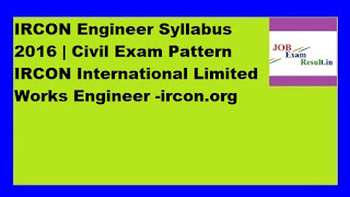 IRCON Engineer Syllabus 2016 | Civil Exam Pattern IRCON International Limited Works Engineer -ircon.org