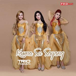 Trio Macan - Karna Su Sayang