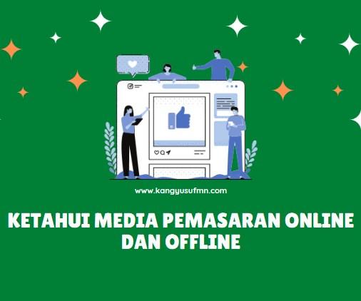 Ketahui Media Pemasaran Online dan Offline