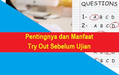 Pentingnya dan Manfaat Try Out Sebelum Ujian