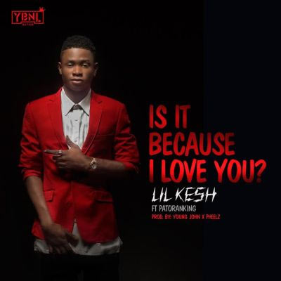 Lil Kesh ft Patoranking - Is It Because I Love You