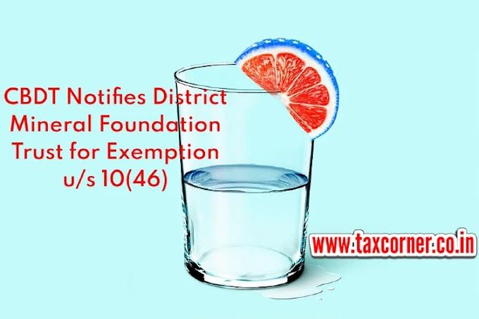 CBDT Notifies District Mineral Foundation Trust for Exemption u/s 10(46)