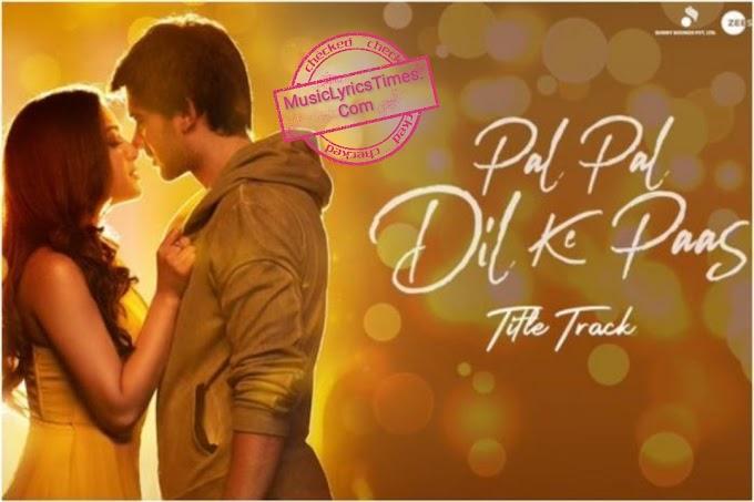 Pal Pal Dil Ke Paas Song Lyrics. | Lyrics of Pal Pal Dil Ke Paas
