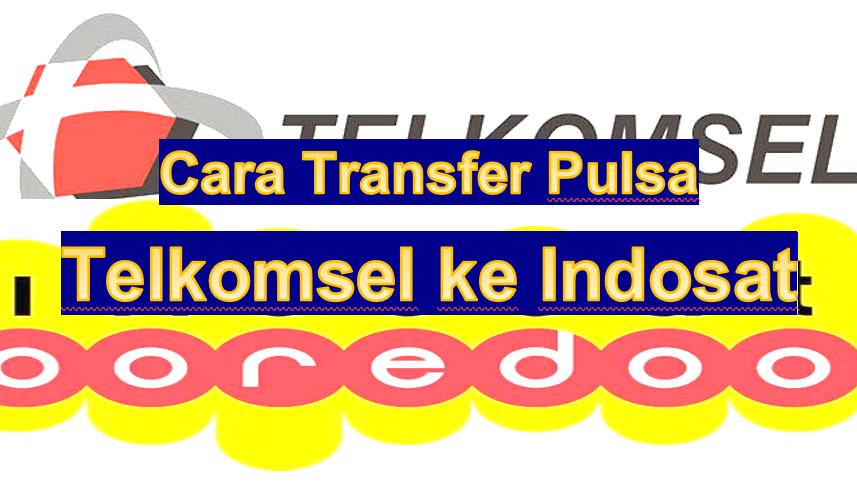 Cara Transfer Pulsa Dari Telkomsel Ke Indosat 2020 Warga Negara Indonesia