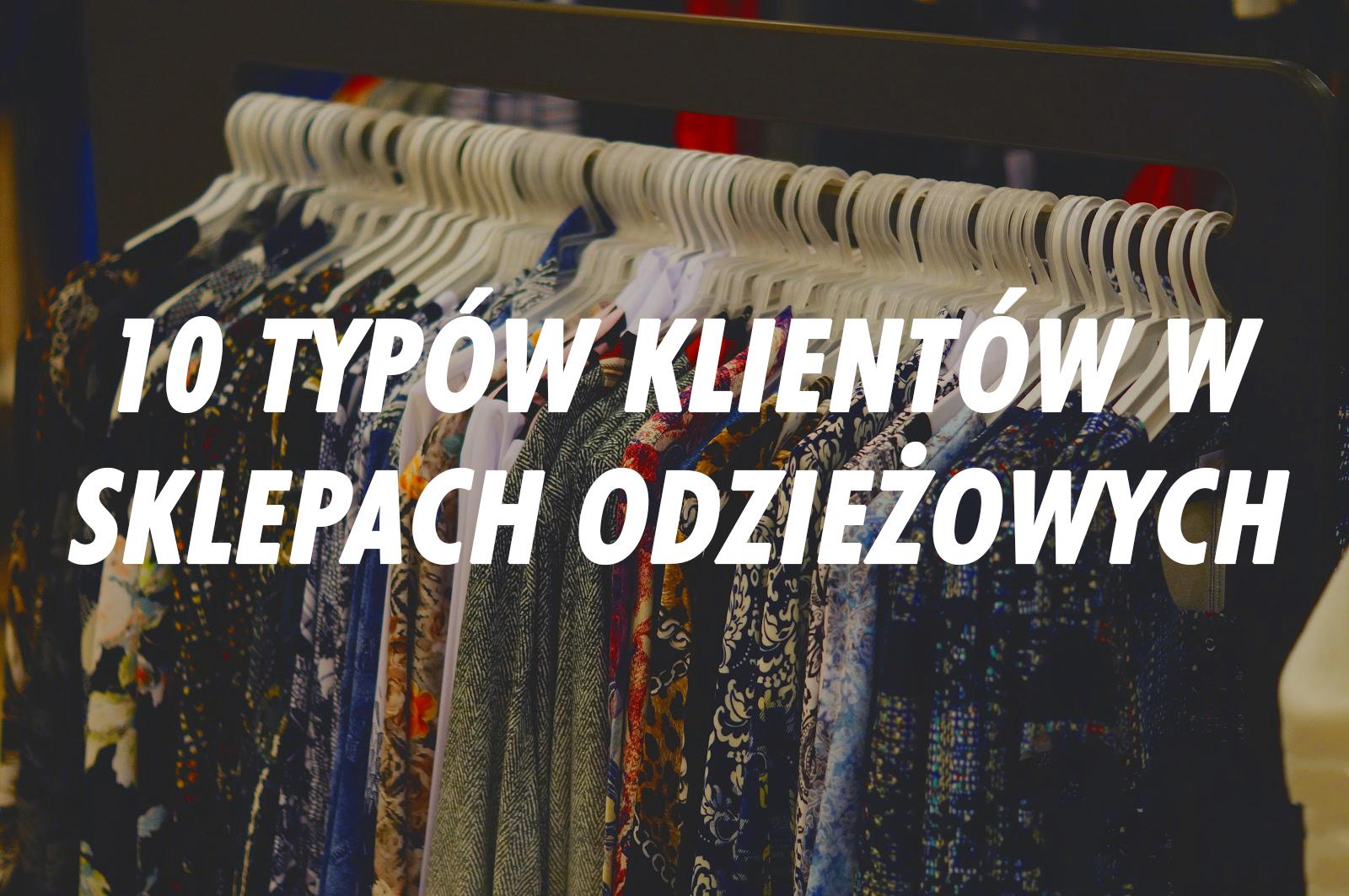 10 typów klientów w sklepach odzieżowych