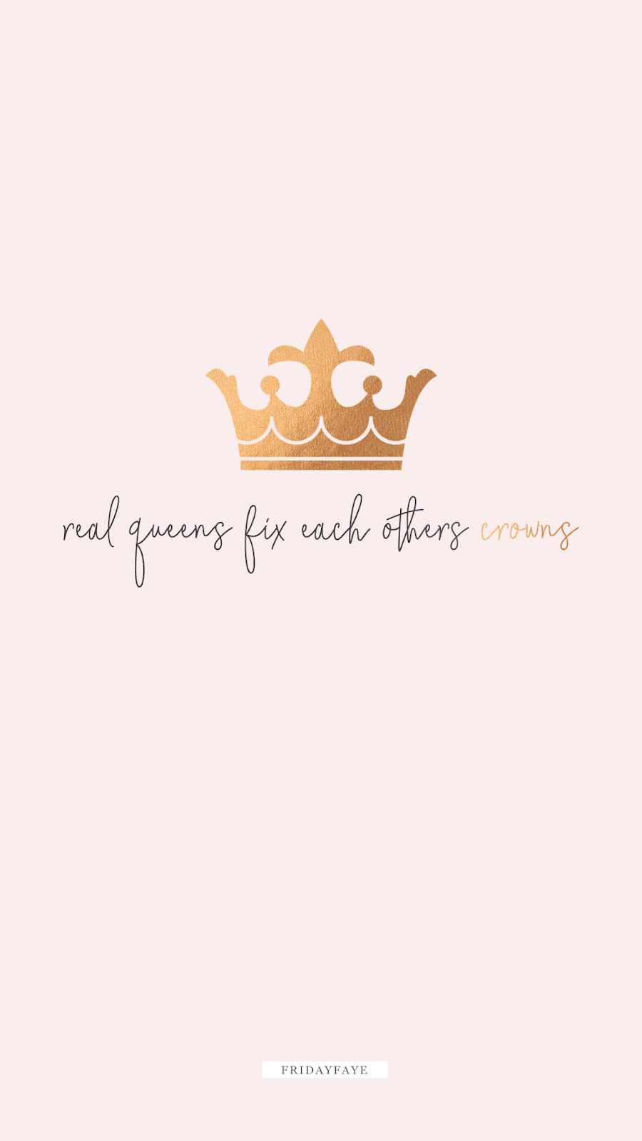 "Wallpaper inspirational quote that reads ""Real queens fix each others crowns"""