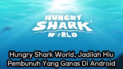 Hungry Shark World, Jadilah Hiu Pembunuh Yang Ganas Di Android.jpg