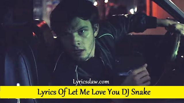 Lyrics Of Let Me Love You DJ Snake | Encore