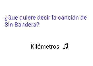 Significado de la canción Kilómetros Sin Bandera Leonel García Noel Schajris.