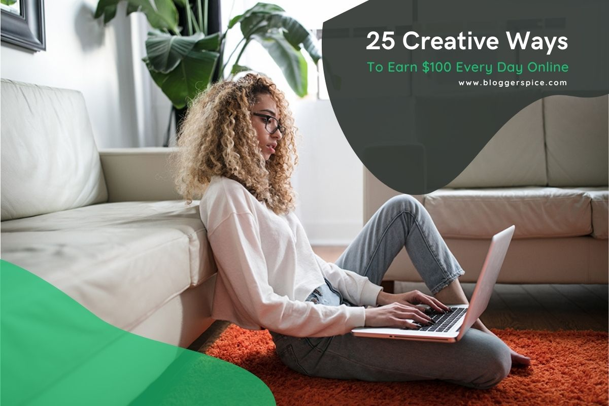 25 Creative Ways To Earn $100 Every Day Online