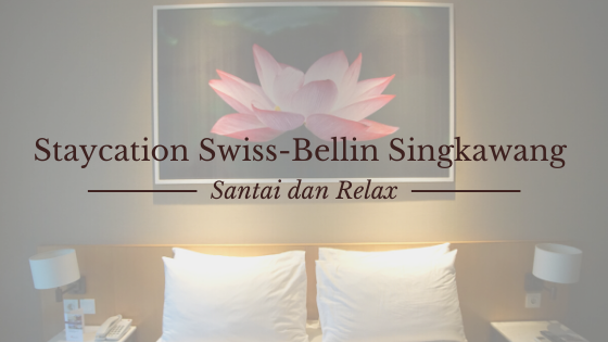 Staycation Swiss-Bellin Singkawang, Santai dan Relax