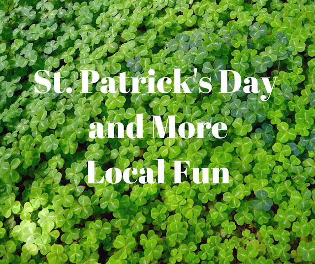 St. Patrick's Day and More Local Fun
