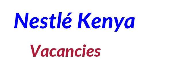 Job opportunities at Nestlé Kenya 2018/2019