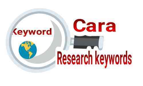 Cara riset keyword paling jitu untuk optimasi blog site