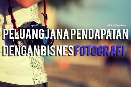 Peluang Jana Pendapatan Dengan Bisnes Fotografi