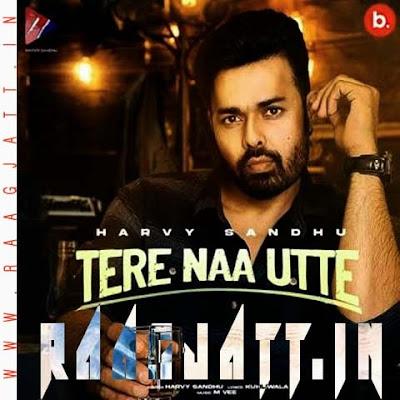 Tere Naa Utte by Harvy Sandhu lyrics