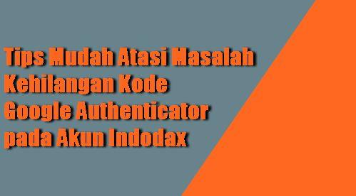 Gambar Tips Mudah Atasi Masalah Kehilangan Kode Google Authenticator pada Akun Indodax