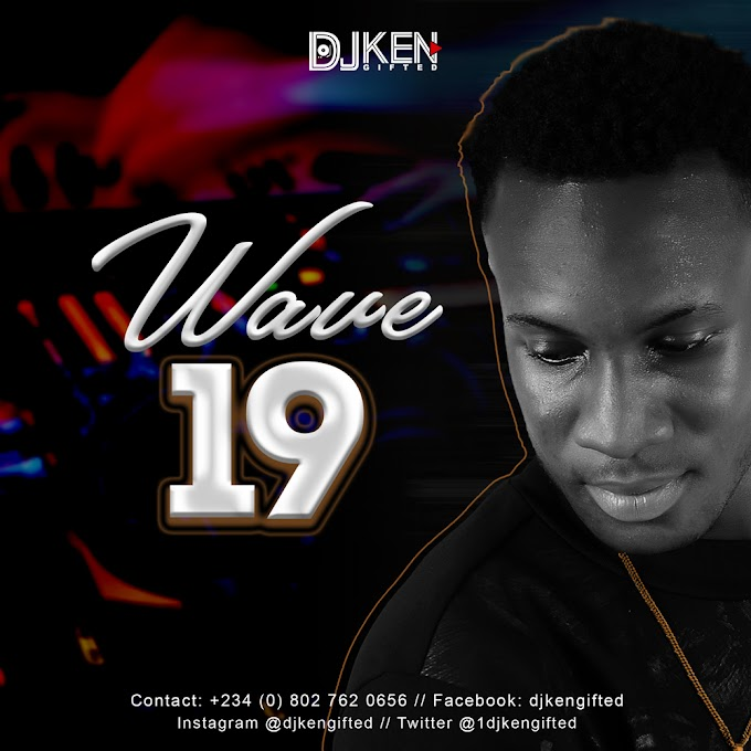 [NEW MIX] DJ Ken Gifted - Wave19 (Mix)