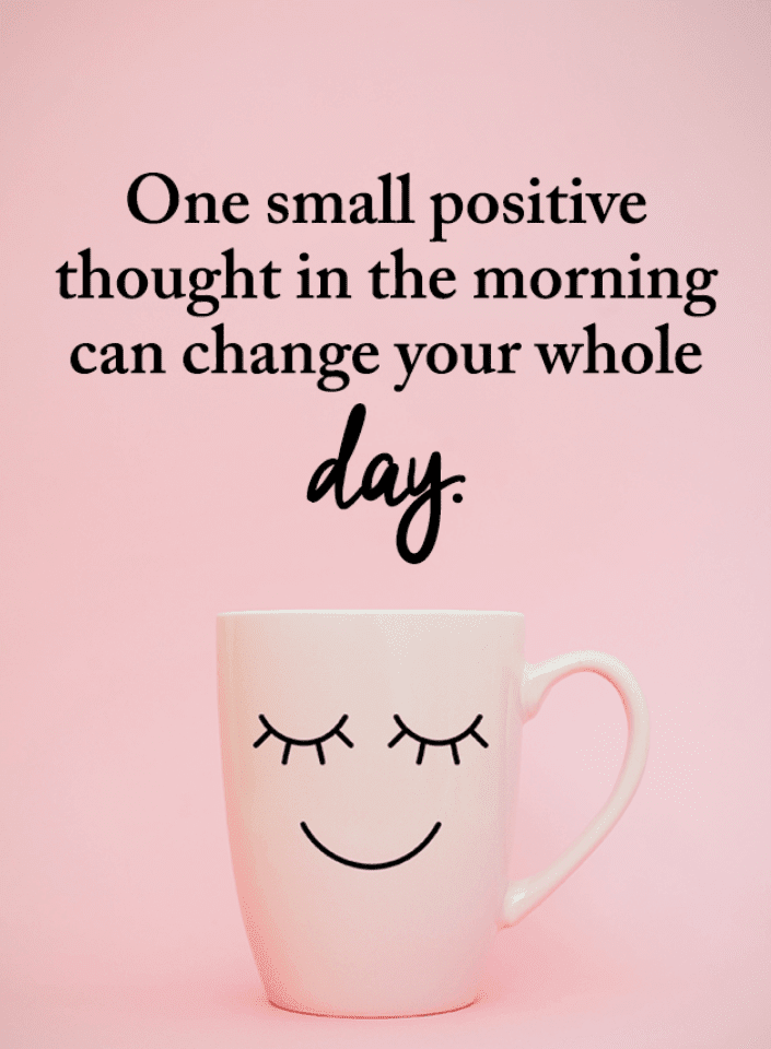 One Small Positive Thought in the morning can change your whole ...