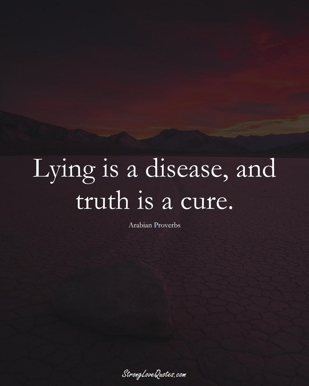 Lying is a disease, and truth is a cure. (Arabian Sayings);  #aVarietyofCulturesSayings