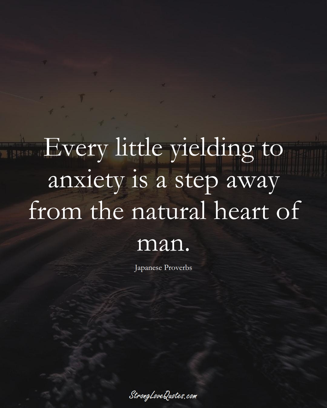 Every little yielding to anxiety is a step away from the natural heart of man. (Japanese Sayings);  #AsianSayings