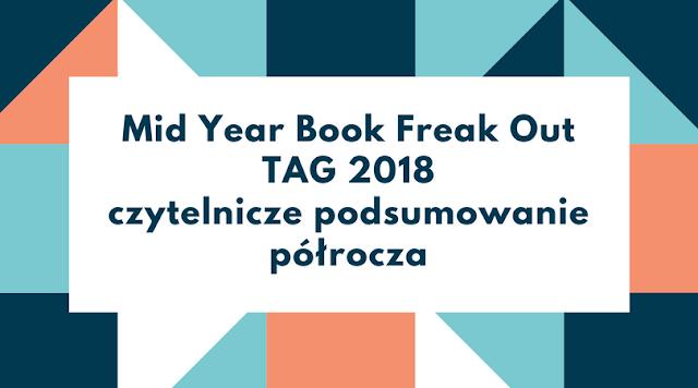 Mid Year Book Freak Out TAG 2018 – czytelnicze podsumowanie półrocza