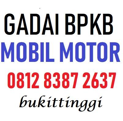 Gadai Bpkb Mobil Motor di Bukittinggi 081283872637