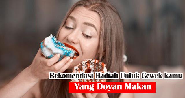 Rekomendasi Hadiah Untuk Cewek kamu Yang Doyan Makan