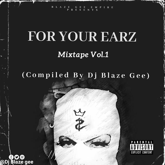 Dj Blaze Gee - For Your Earz Mixtape (Compiled By Dj Blaze Gee)