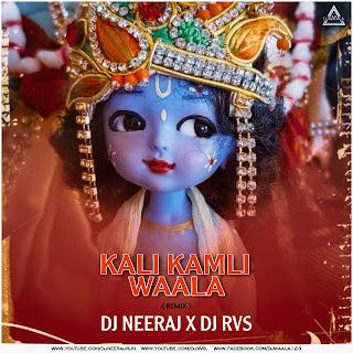 KALI KAMLI WALA - REMIX - DJ NEERAJ X DJ RVS