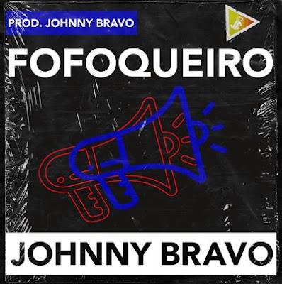 Johnny Bravo - Fofoqueiro (Afro House) 2020