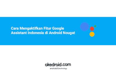 Tips Cara Mengaktifkan Fitur Aplikasi Google Assistant Berbahasa Indonesia di Android Lollipop Nougat