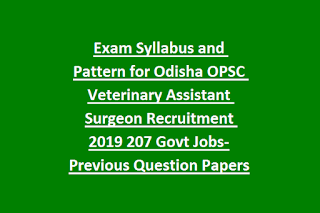 Exam Syllabus and Pattern for Odisha OPSC Veterinary Assistant Surgeon Recruitment 2019 207 Govt Jobs-Old Previous Question Papers
