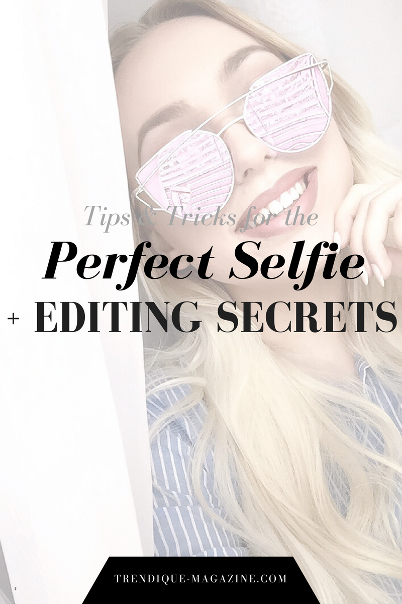 tips and tricks for the perfect selfie + editing secrets