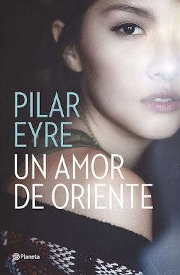 LIBRO - Un amor de Oriente : Pilar Eyre (Planeta - 4 Octubre 2016) Edición papel & digital ebook kindle NOVELA | Comprar en Amazon España