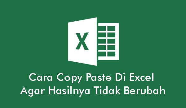 Cara Copy Paste Di Excel Agar Hasilnya Tidak Berubah